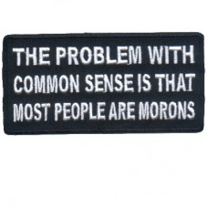 Common Sense problem Most people are Morons