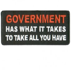 Goverment has what it takes to take what you have patch