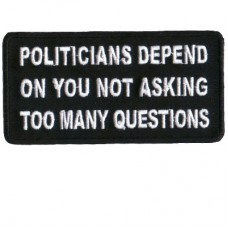 Politicians Depend on you not asking questions patch