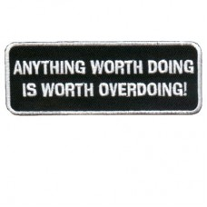 Anything Worth Doing is Worth Over Doing